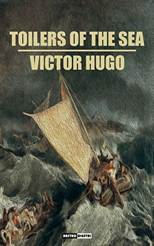 TOILERS OF THE SEA - VICTOR HUGO (WITH NOTES)(BIOGRAPHY)(ILLUSTRATED) Victor Hugo