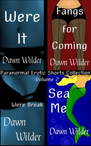 Paranormal Erotic Shorts Collection, Volume 2  by  Dawn Wilder