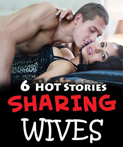 SHARING WIVES - 6 Book Bundle of Dirty Encounters... Hotwives, Hung Men, First Time Straying! Mature Short Story Cuckolding Romance Collection - Hot Wife Stories - What Her Husband Doesnt Know...  by  Forbidden Box Set