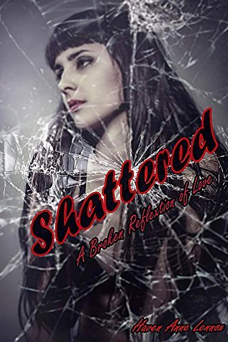 Shattered: A Broken Reflection of Love (Twisted Fate #1)  by  Haven Anne Lennox
