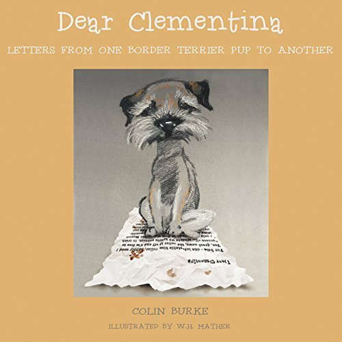 Dear Clementina: Letters From One Border Terrier Pup to Another. Colin Burke