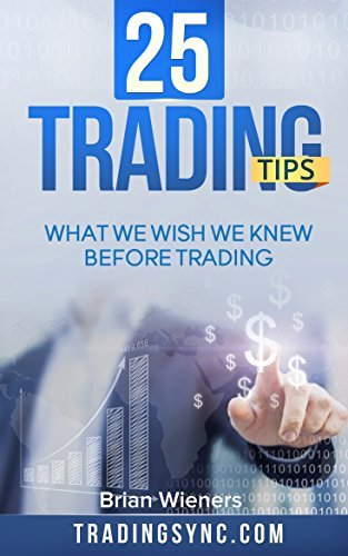 25 Trading Tips: What We Wish We Knew Before Trading  by  Ryan Safonte