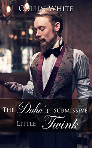 The Dukes Submissive Little Twink: Gay MM Historical Romance Collin White