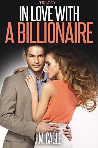 In Love With A Billionaire Trilogy J.M. Cagle