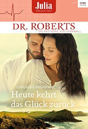Heute kehrt das Glück zurück (Julia präsentiert Dr. Roberts 1)  by  Caroline Anderson