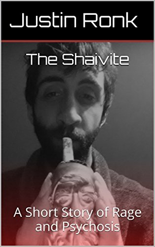 The Shaivite: A Short Story of Rage and Psychosis (The Shaivite Series Book 1)  by  Justin Ronk