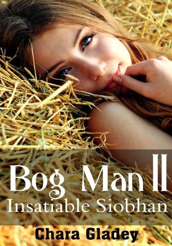 Mens Erotica: Bog Man II - Insatiable Siobhan  by  Chara Gladey