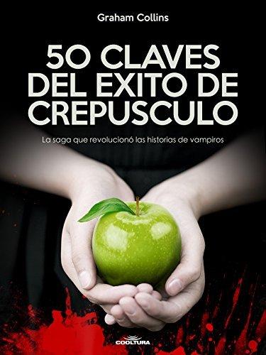 50 Claves del éxito de Crepúsculo: La saga que revolucionó las historias de vampiros Graham Collins
