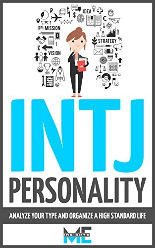 INTJ Personality: Analyze Your Type And Organize a High Standard Life  by  ME Insights