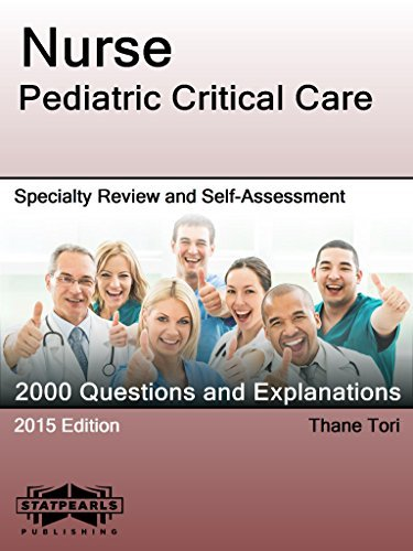 Nurse Pediatric Critical Care: Specialty Review and Self-Assessment (StatPearls Review Series) Thane Tori