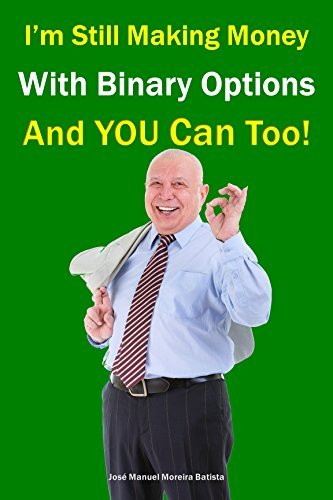 Im Still Making Money With Binary Options - And You Can Too!  by  Jose Manuel Moreira Batista