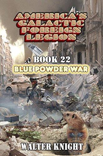 Blue Powder War (Americas Galactic Foreign Legion, #22) Walter Knight