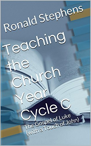 Teaching the Church Year Cycle C: The Gospel of Luke  by  Ronald Stephens