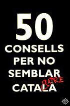 50 Consells Per No Semblar Català  by  Andrew J. Parsons