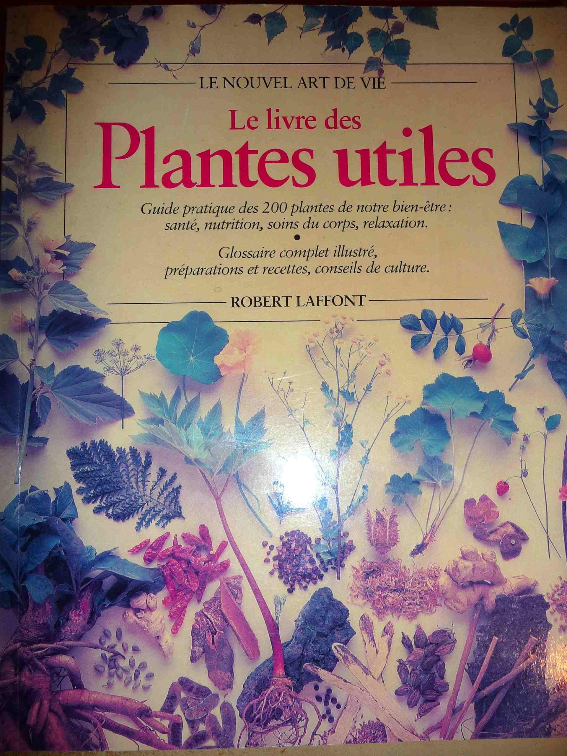 Le Livre des plantes utiles: Guide pratique des 200 plantes de notre bien-être: santé, nutrition, soin du corps, relaxation Richard Mabey