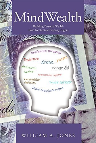 MindWealth: Building Personal Wealth from Intellectual Property Rights  by  William A. Jones