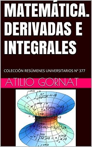 MATEMÁTICA. DERIVADAS E INTEGRALES: COLECCIÓN RESÚMENES UNIVERSITARIOS Nº 377  by  Atilio Gornat