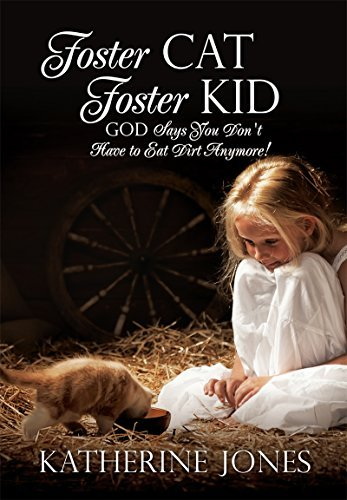 Foster Cat Foster Kid God Says You Dont Have to Eat Dirt Anymore!  by  Katherine Jones