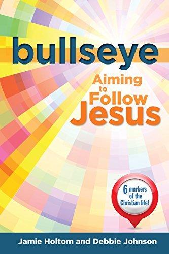 Bullseye: Aiming to Follow Jesus Jamie Holtom
