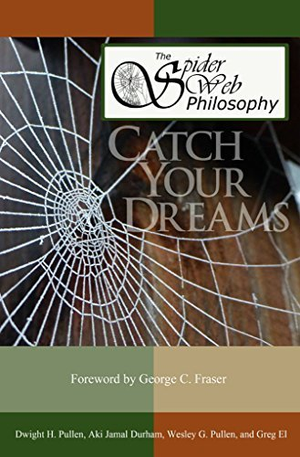 The Spider Web Philosophy: Catch Your Dreams  by  Dwight H. Pullen
