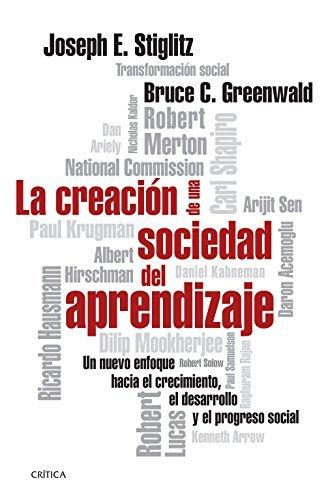 La creación de una sociedad del aprendizaje: Un nuevo enfoque hacia el crecimiento, el desarrollo y el progreso social: conceptos básicos análisis Joseph E. Stiglitz
