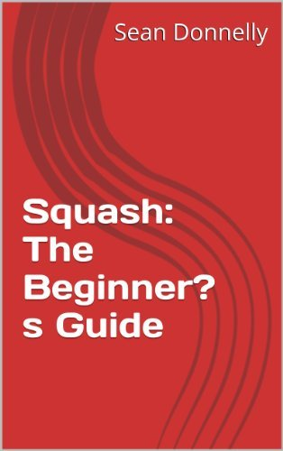 Squash: The Beginners Guide Sean Donnelly