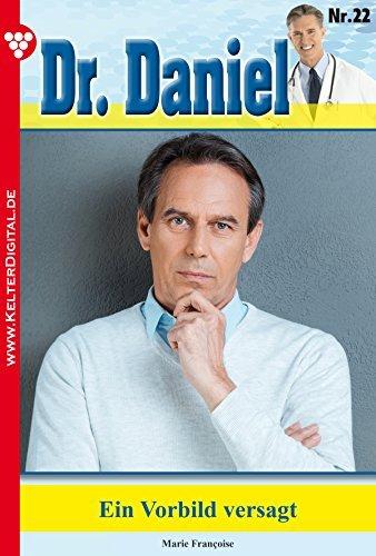 Dr. Daniel 22 - Arztroman: Ein Vorbild versagt Marie Françoise