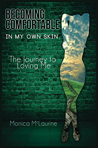 Becoming Comfortable In My Own Skin: The Journey To Loving Me Monica McLaurine