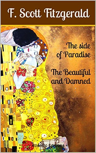 Must-read Novels  by  F. Scott Fitzgerald: This Side of Paradise, The Beautiful and Damned: Unabridged edition, with an interactive table of contents by F. Scott Fitzgerald