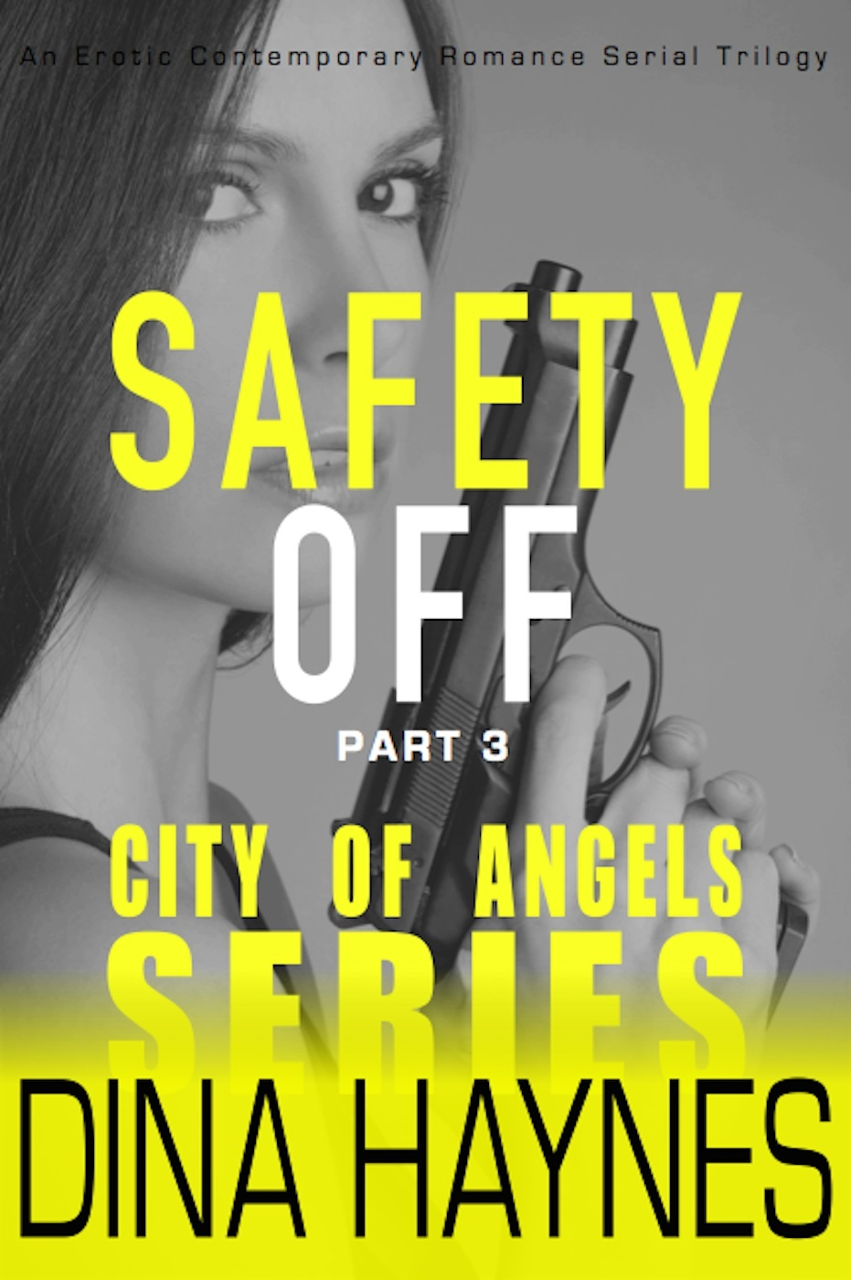 Safety Off: Part 3, City of Angels Series (Safety Off, #3) Dina Haynes