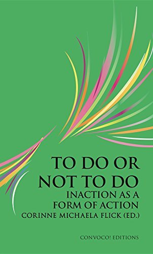 To Do or Not To Do: Inaction as a Form of Action Corinne Michaela Flick