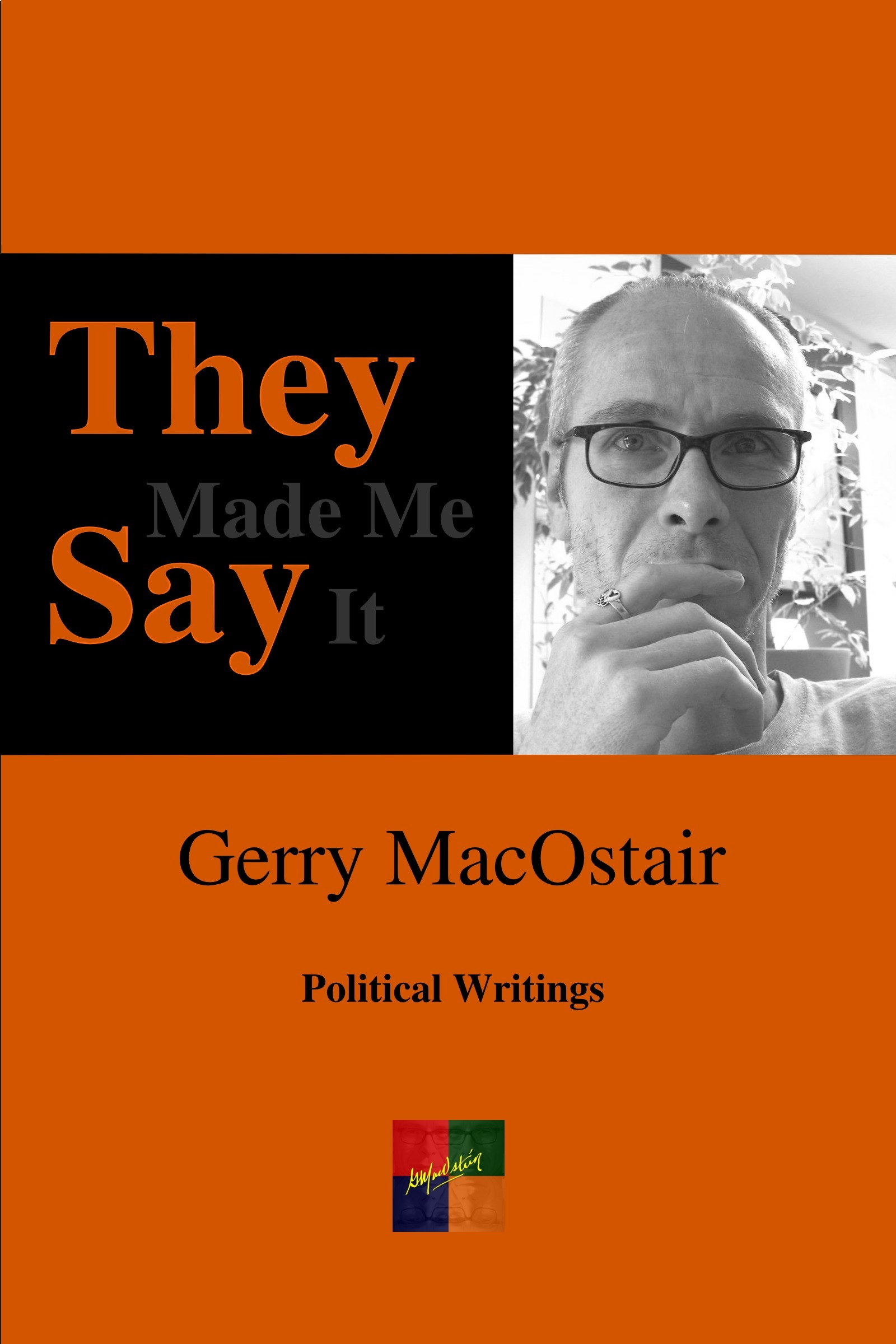 They Made Me Say It  by  Gerry MacOstair