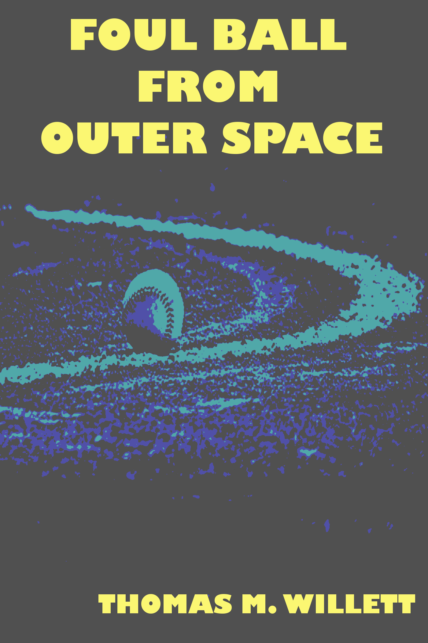 Foul Ball From Outer Space Thomas M. Willett