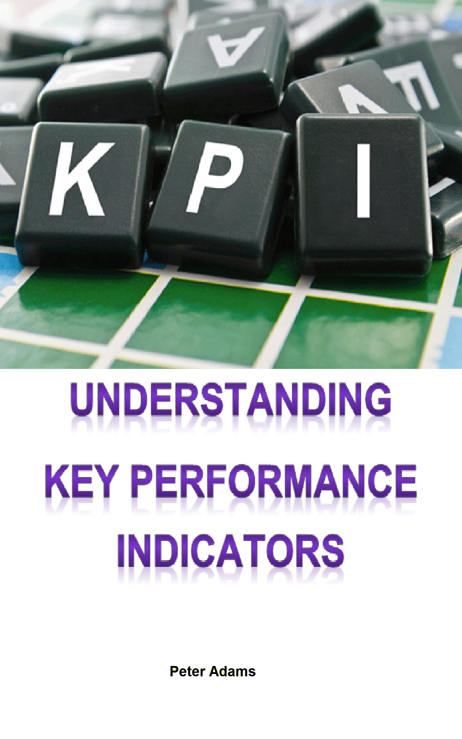 Understanding Key Performance Indicators Peter Adams