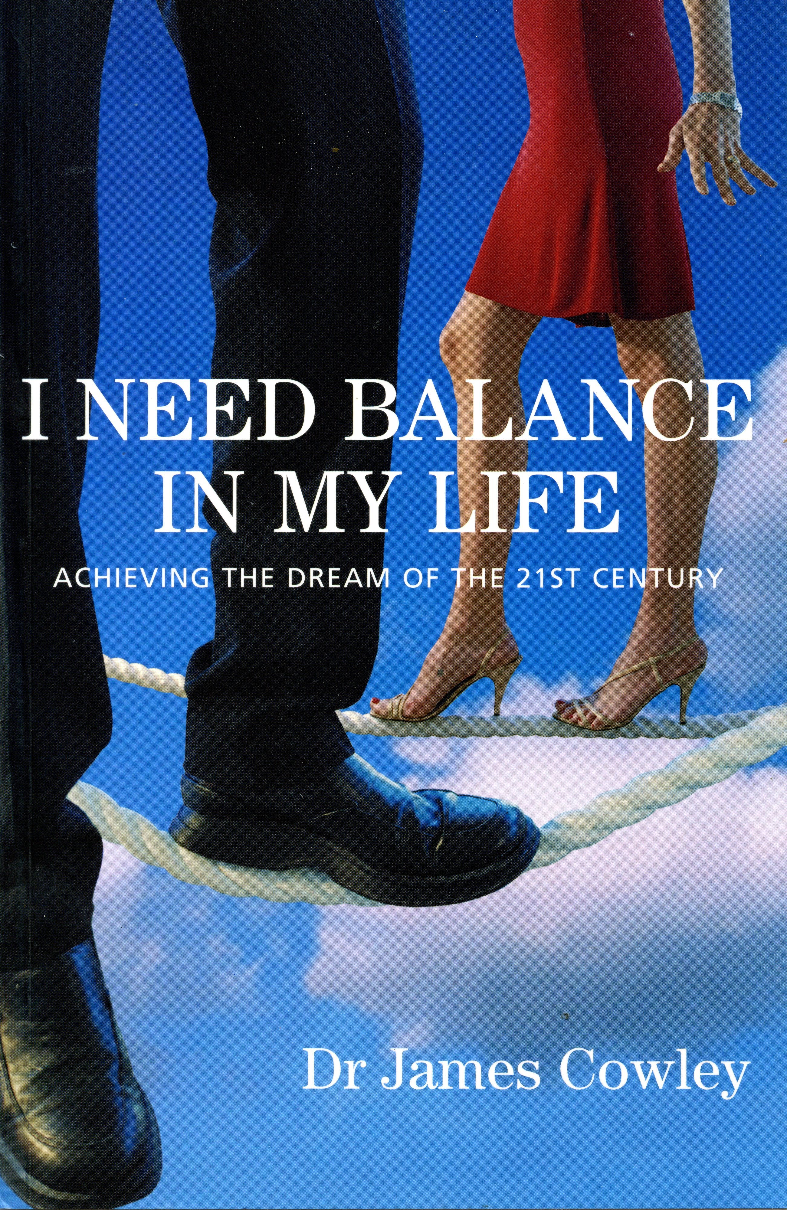 I Need Balance In My Life. The Dream Of The 21st Century  by  James Cowley