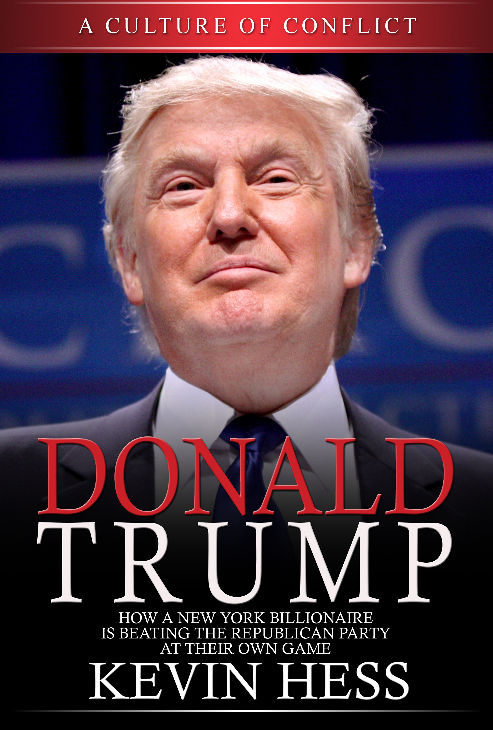 Donald Trump: A Culture Of Conflict  by  Kevin Hess
