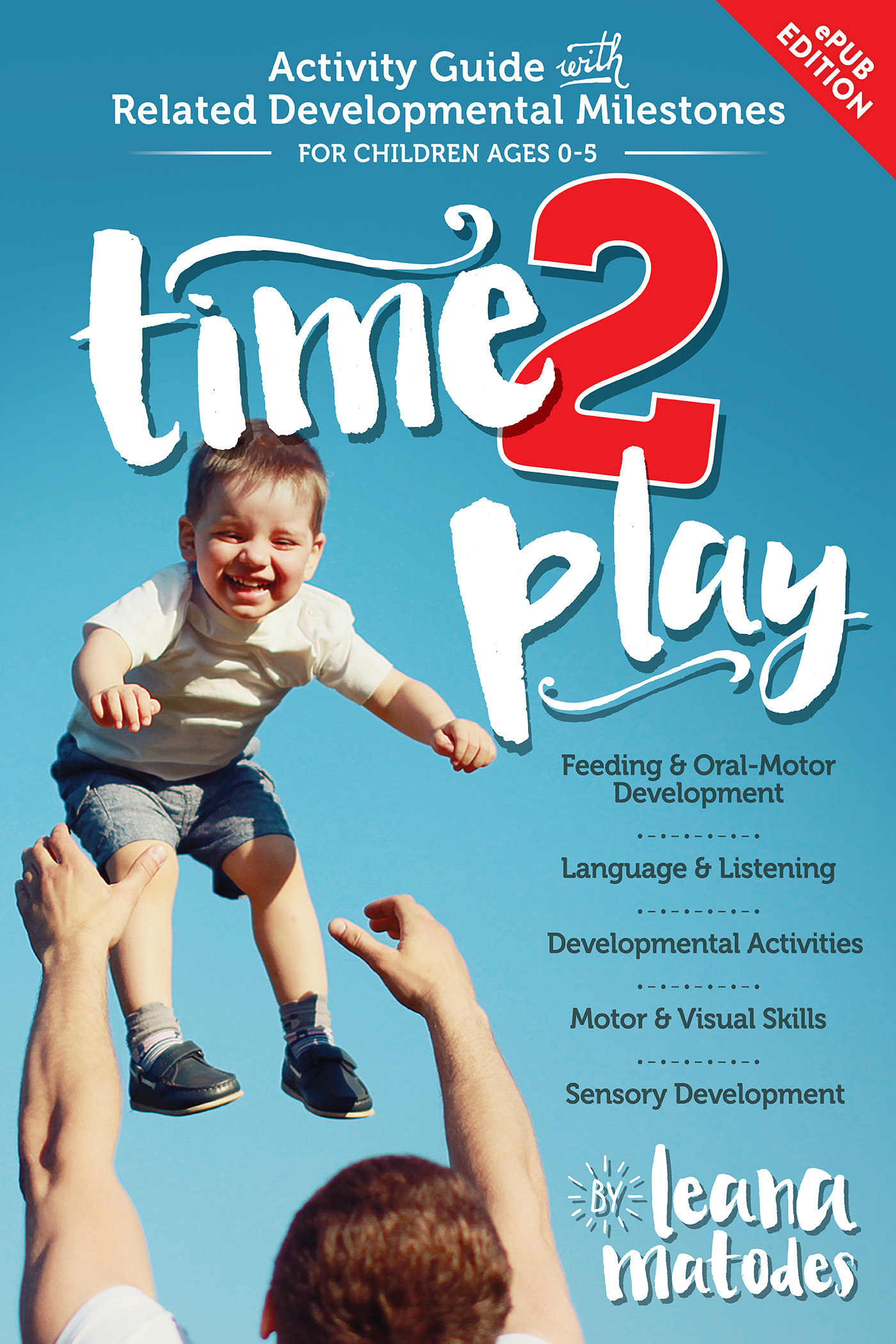 Time 2 Play: Your Complete Activity Guide With Related Milestones for Children Ages 0-5  by  Leana Matodes