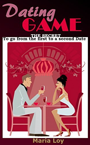 DATING GAME: Dating advice for women with dating secrets with first date questions and how to flirt successfully  by  Maria Loy