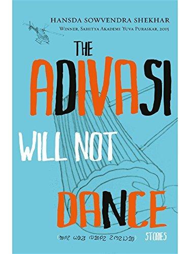 The Adivasi Will Not Dance: Stories  by  Hansda Sowvendra Shekhar