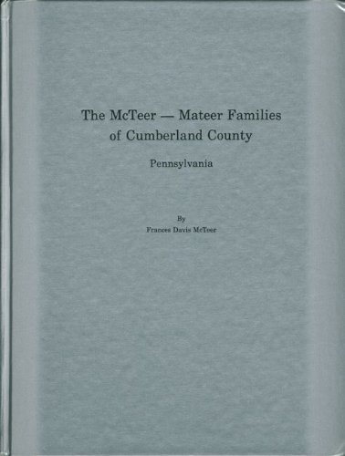 The McTeer - Mateer Families of Cumberland County Pennsylvania Frances Davis McTeer