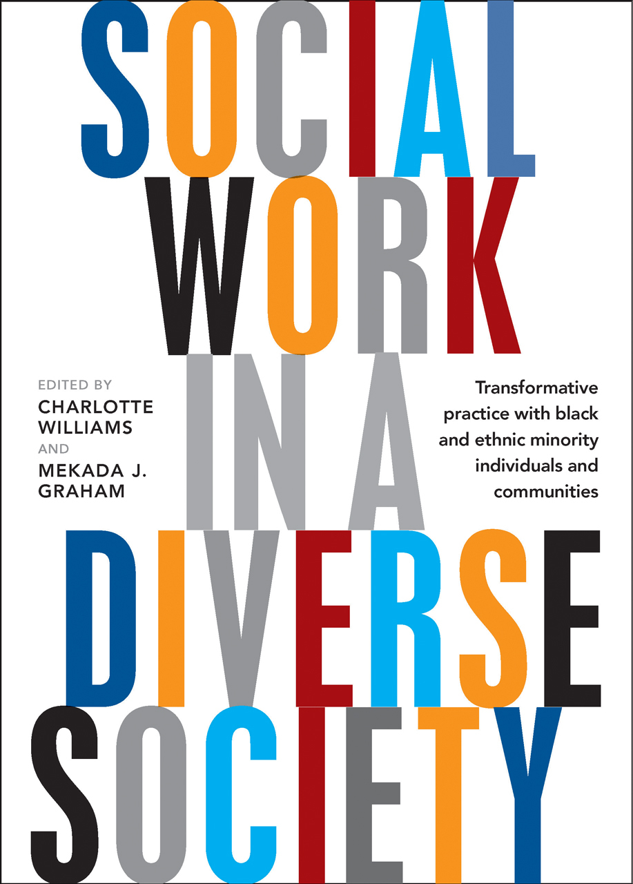 Social Work in a Diverse Society: Transformative Practice with Black and Ethnic Minority Individuals and Communities Charlotte Williams