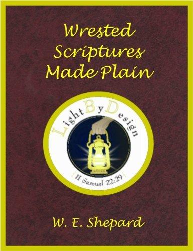 Wrested Scriptures Made Plain W. E. Shepard