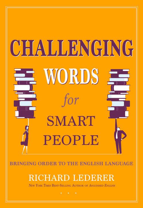 Challenging Words for Smart People: Bringing Order to the English Language  by  Richard Lederer