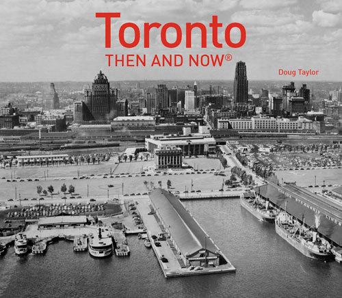 Toronto: Then and Now®  by  Doug Taylor