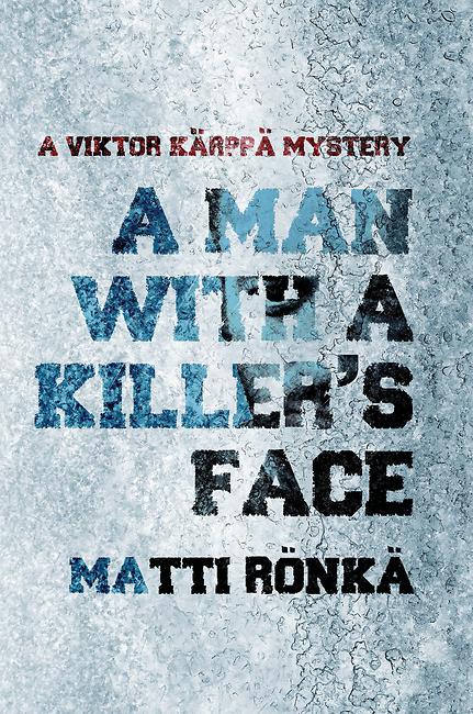 A Man with a Killer's Face Matti Rönkä