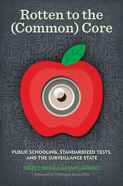 Rotten to the (Common) Core: Public Schooling, Standardized Tests, and the Surveillance State  by  Joseph P Farrell