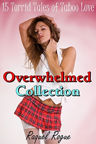 Overwhelmed Collection: 15 Torrid Tales of Taboo Love Raquel Rogue