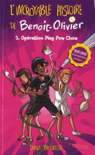 Opération Ping Pow Chow (Lincroyable histoire de Benoit Olivier, #5) Daniel Brouillette