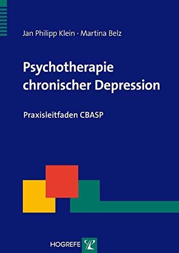 Psychotherapie chronischer Depression: Praxisleitfaden CBASP Jan Philipp Klein