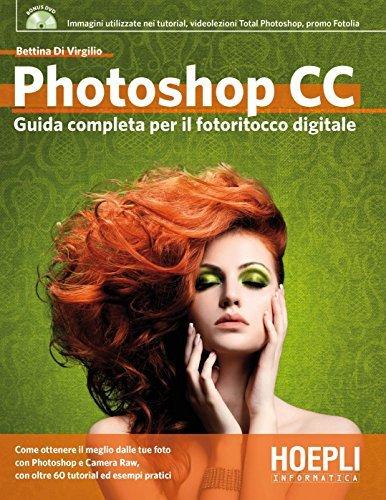 Photoshop CC: Guida completa al fotoritocco digitale  by  Bettina Di Virgilio